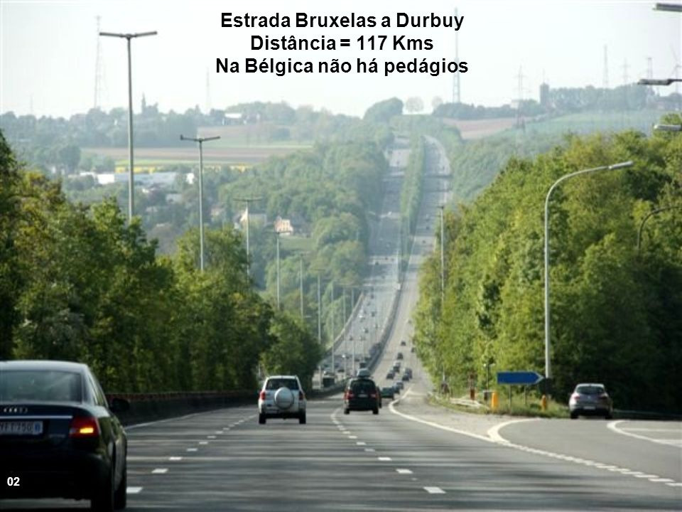 Estrada Bruxelas a Durbuy Distância = 117 Kms Na Bélgica não há pedágios