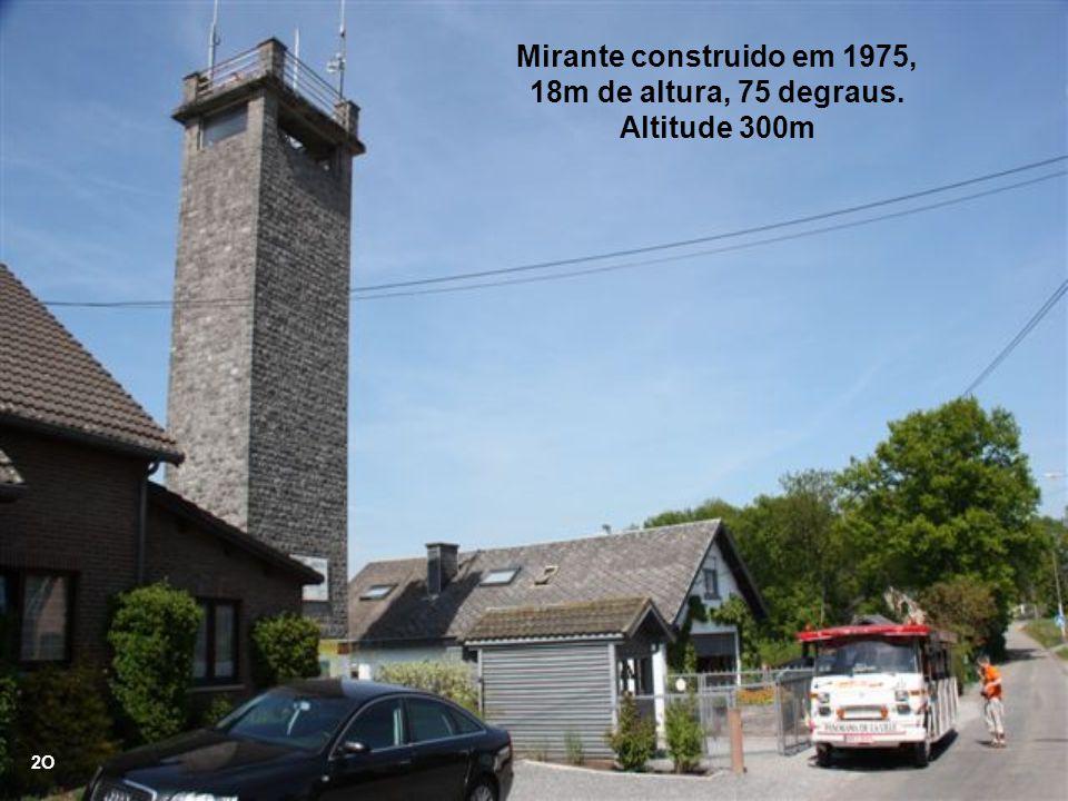Mirante construido em 1975, 18m de altura, 75 degraus. Altitude 300m