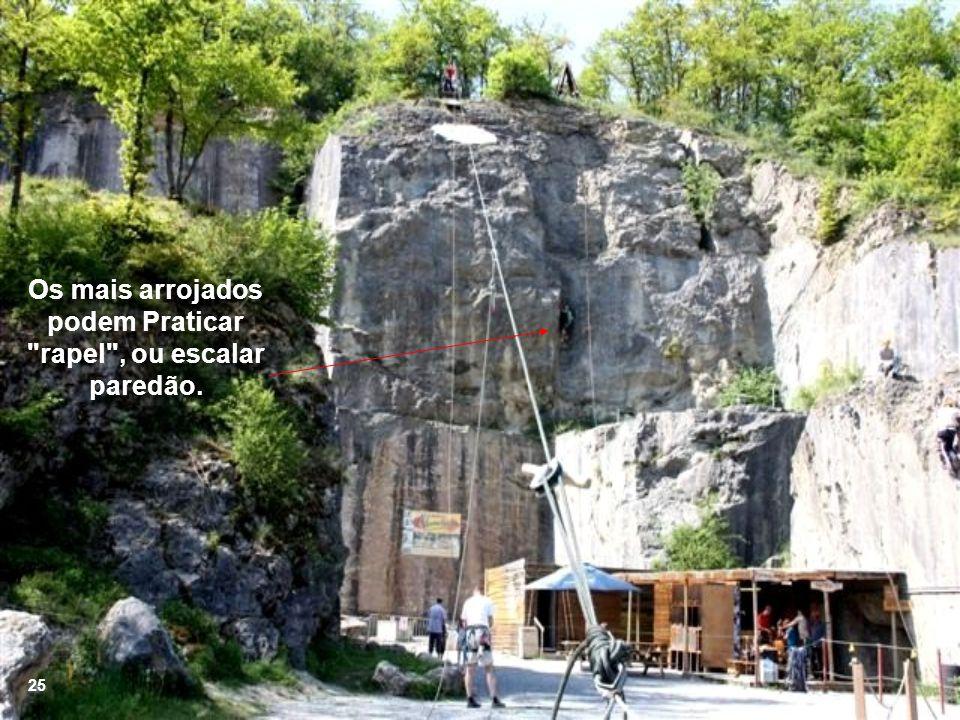 Os mais arrojados podem Praticar rapel , ou escalar paredão.