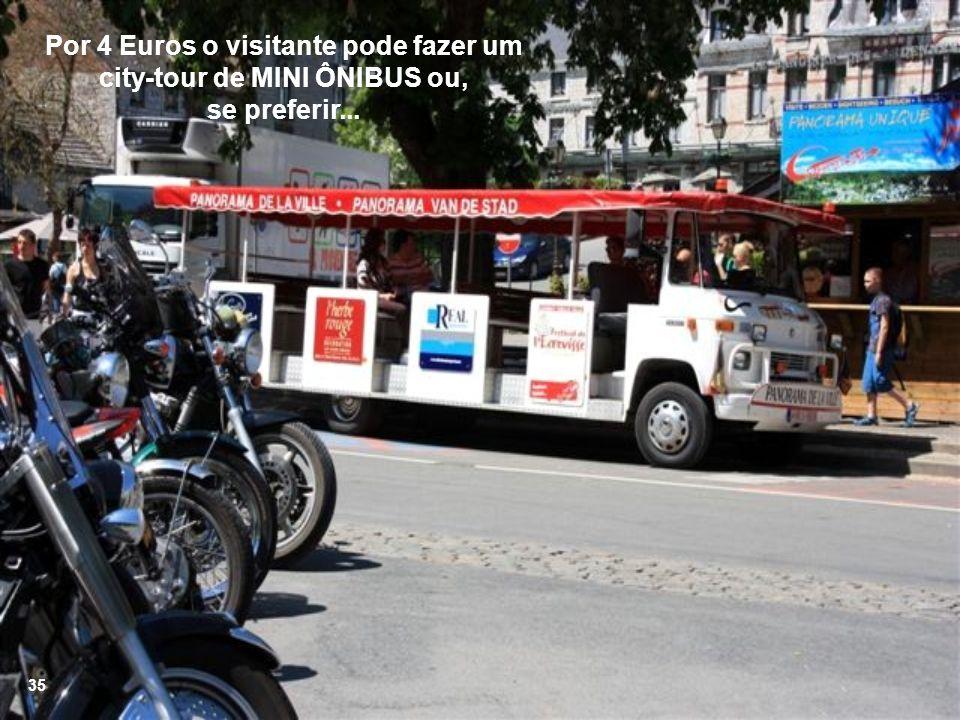 Por 4 Euros o visitante pode fazer um city-tour de MINI ÔNIBUS ou, se preferir...