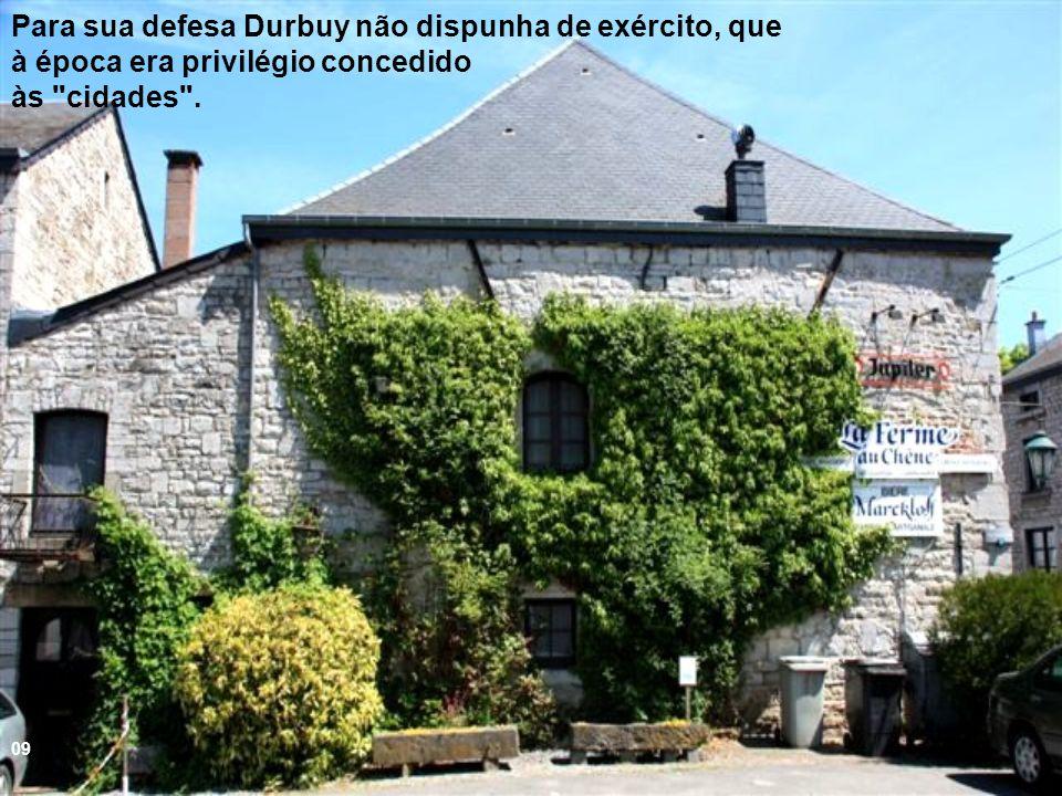 Para sua defesa Durbuy não dispunha de exército, que à época era privilégio concedido às cidades .
