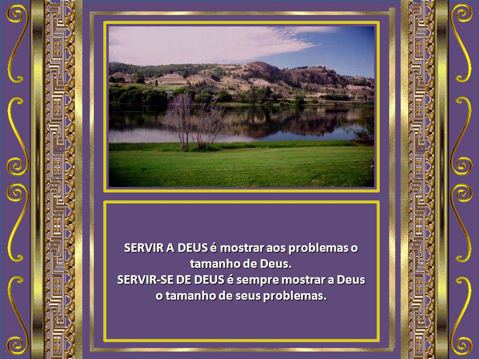 SERVIR A DEUS é mostrar aos problemas o tamanho de Deus