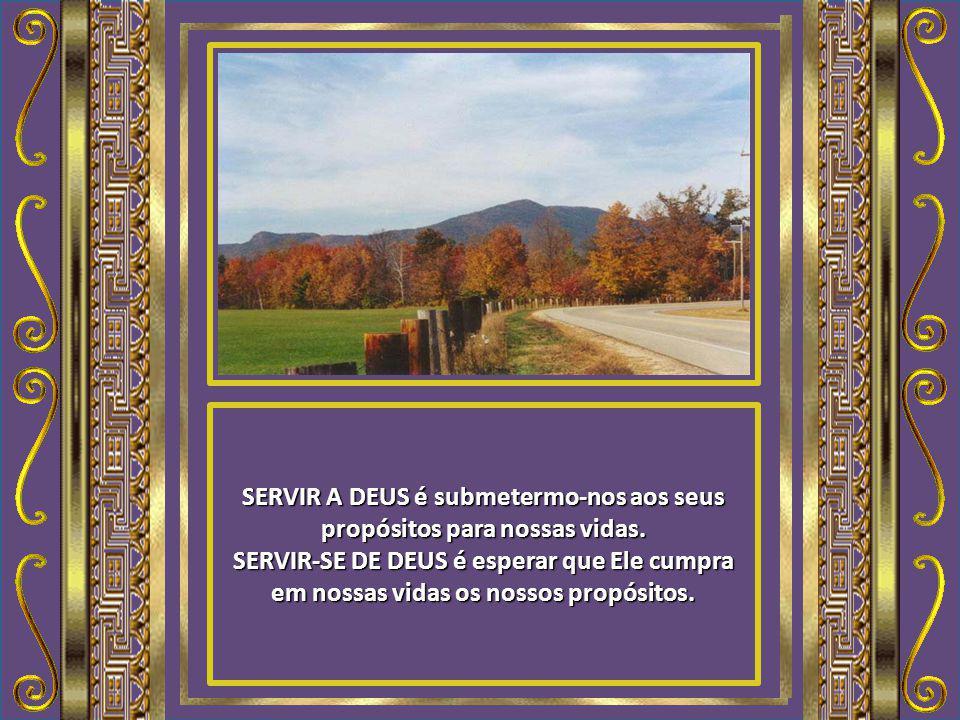 SERVIR A DEUS é submetermo-nos aos seus propósitos para nossas vidas