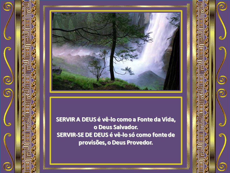 SERVIR A DEUS é vê-lo como a Fonte da Vida, o Deus Salvador