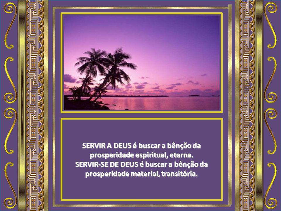 SERVIR A DEUS é buscar a bênção da prosperidade espiritual, eterna