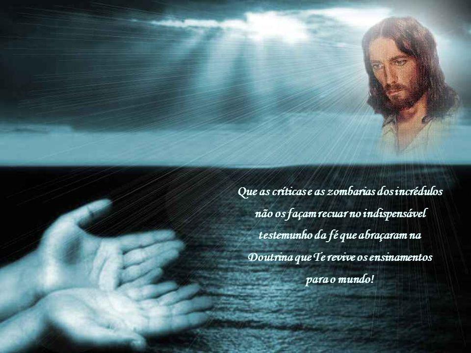 Que as críticas e as zombarias dos incrédulos não os façam recuar no indispensável testemunho da fé que abraçaram na Doutrina que Te revive os ensinamentos para o mundo!