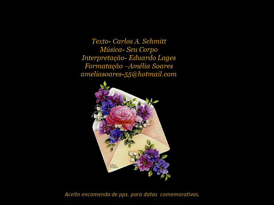 Texto- Carlos A. Schmitt Música- Seu Corpo