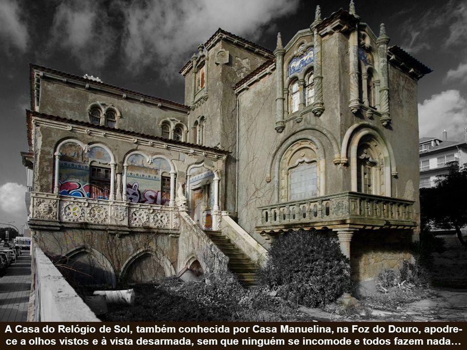 A Casa do Relógio de Sol, também conhecida por Casa Manuelina, na Foz do Douro, apodre-ce a olhos vistos e à vista desarmada, sem que ninguém se incomode e todos fazem nada…