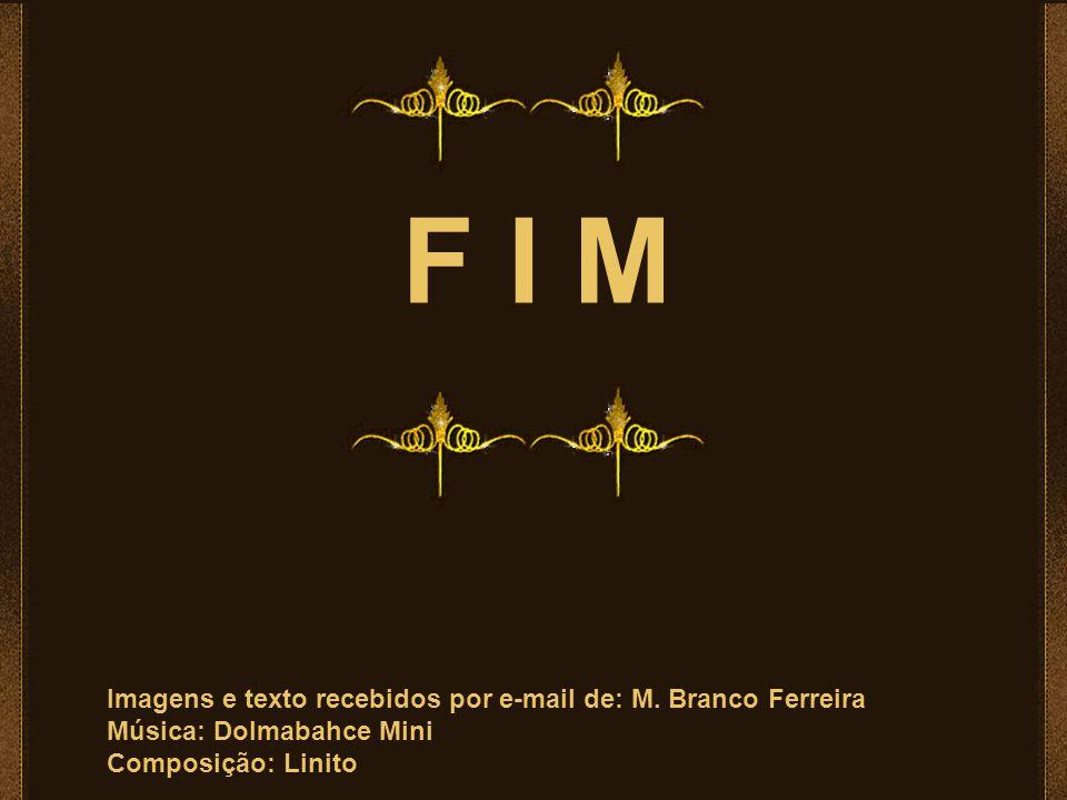 F I M Imagens e texto recebidos por e-mail de: M. Branco Ferreira