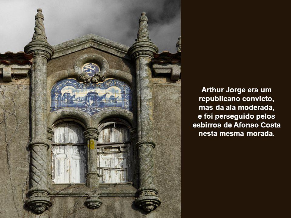 Arthur Jorge era um republicano convicto, mas da ala moderada, e foi perseguido pelos esbirros de Afonso Costa nesta mesma morada.
