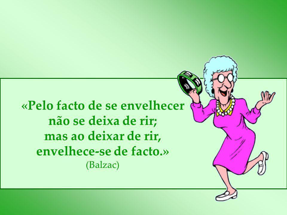 «Pelo facto de se envelhecer não se deixa de rir;