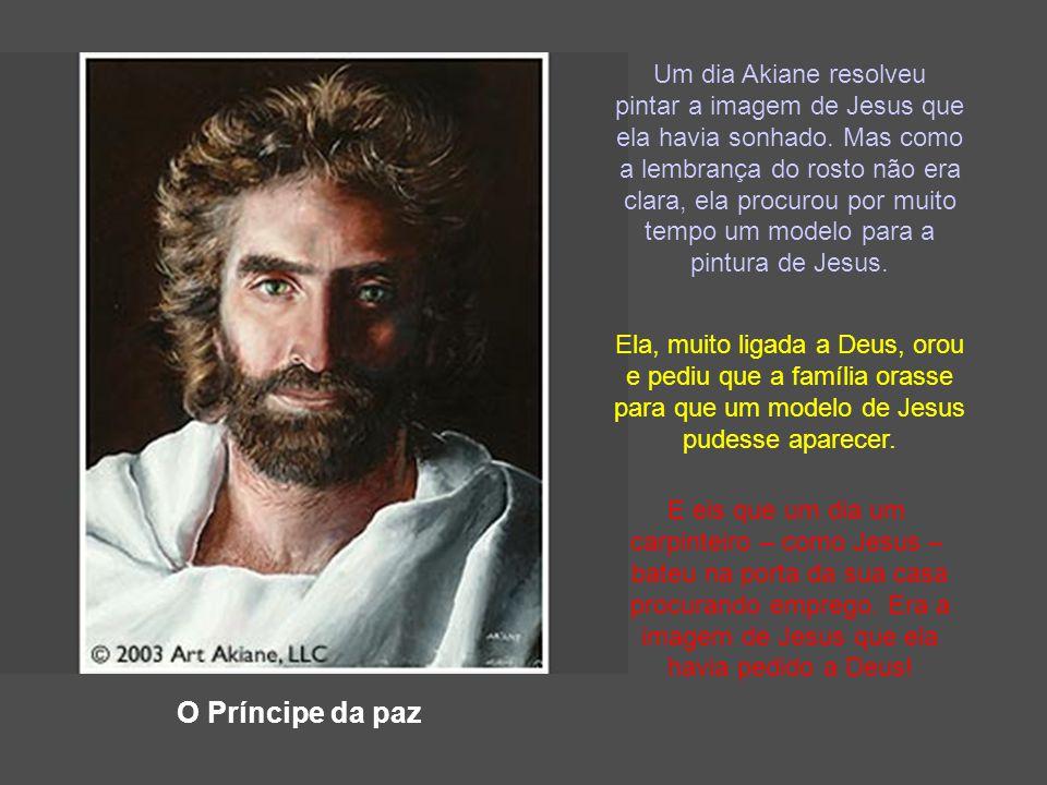 O Príncipe da paz Um dia Akiane resolveu pintar a imagem de Jesus que