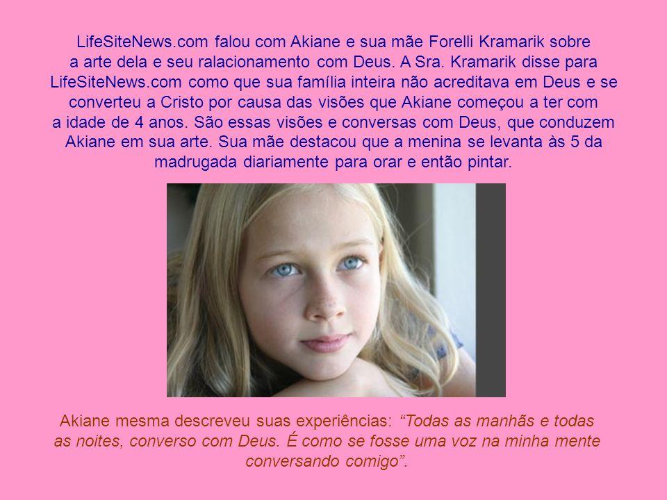 LifeSiteNews.com falou com Akiane e sua mãe Forelli Kramarik sobre