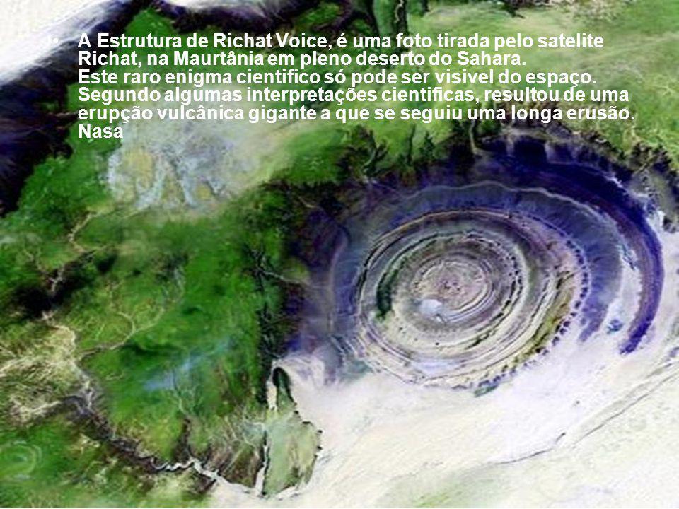 A Estrutura de Richat Voice, é uma foto tirada pelo satelite Richat, na Maurtânia em pleno deserto do Sahara.
