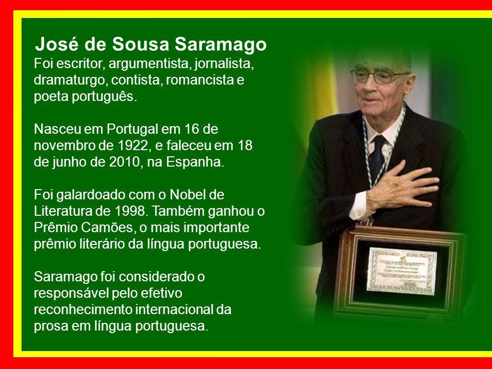 José de Sousa Saramago Foi escritor, argumentista, jornalista, dramaturgo, contista, romancista e poeta português.