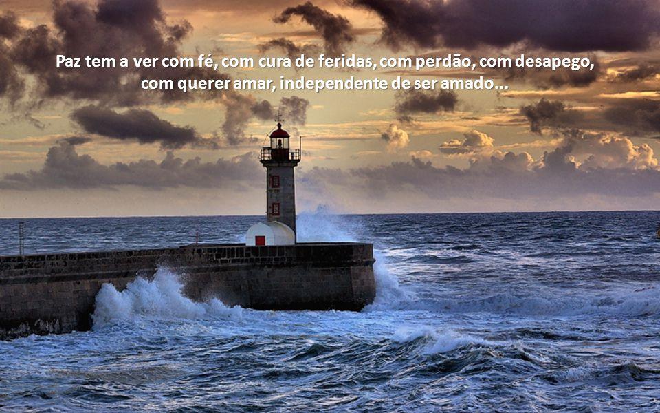 Paz tem a ver com fé, com cura de feridas, com perdão, com desapego, com querer amar, independente de ser amado...