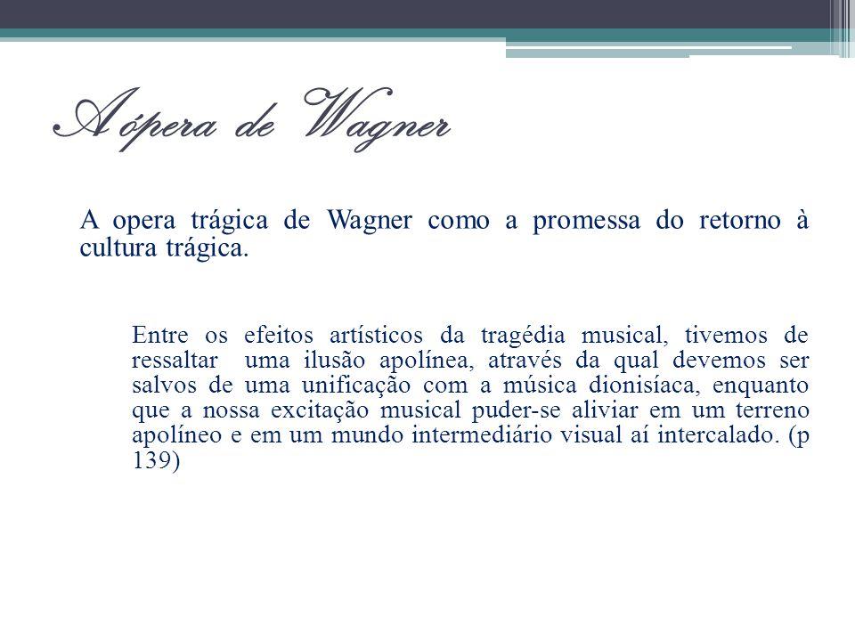 A ópera de Wagner A opera trágica de Wagner como a promessa do retorno à cultura trágica.
