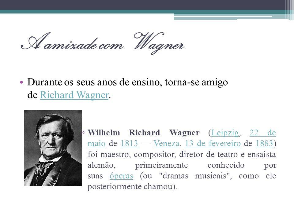 A amizade com Wagner Durante os seus anos de ensino, torna-se amigo de Richard Wagner.