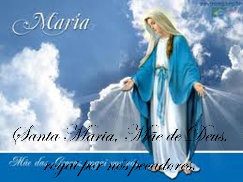 Santa Maria, Mãe de Deus, rogai por nós pecadores,