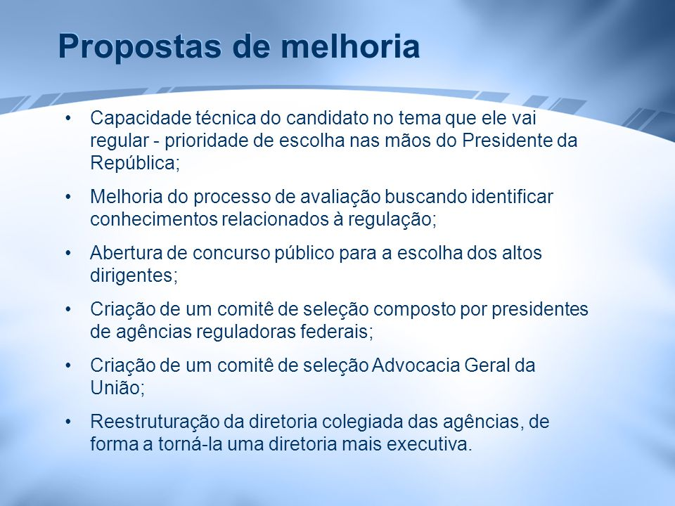 Propostas de melhoria Capacidade técnica do candidato no tema que ele vai regular - prioridade de escolha nas mãos do Presidente da República;