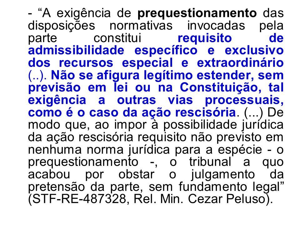 - A exigência de prequestionamento das disposições normativas invocadas pela parte constitui requisito de admissibilidade específico e exclusivo dos recursos especial e extraordinário (..).