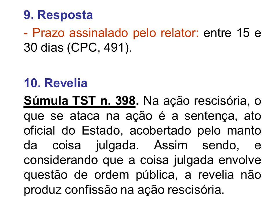 9. Resposta - Prazo assinalado pelo relator: entre 15 e 30 dias (CPC, 491). 10. Revelia.