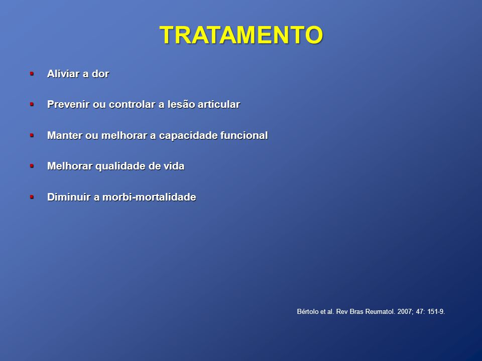 TRATAMENTO Aliviar a dor Prevenir ou controlar a lesão articular