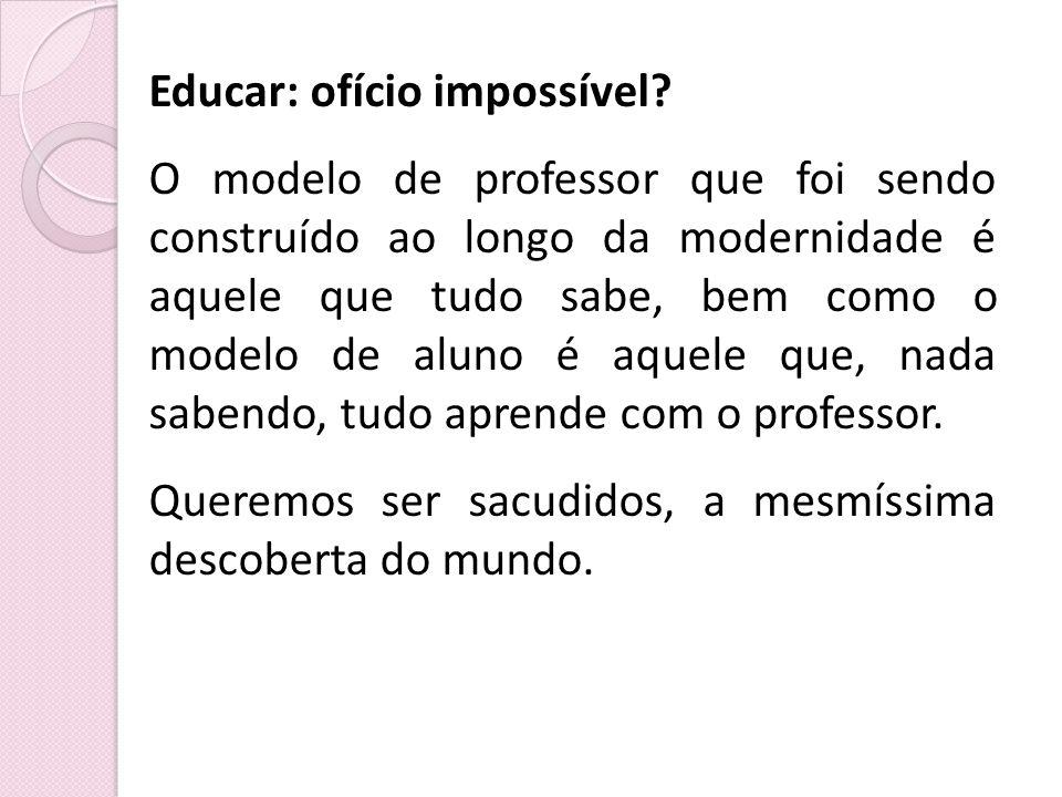 Educar: ofício impossível