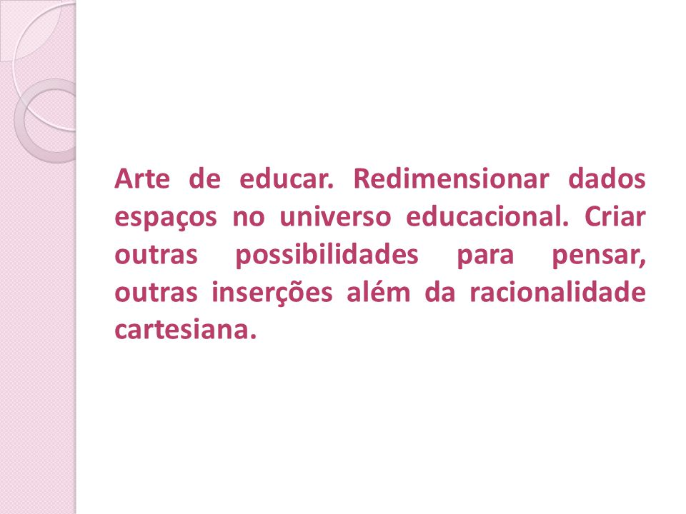 Arte de educar. Redimensionar dados espaços no universo educacional