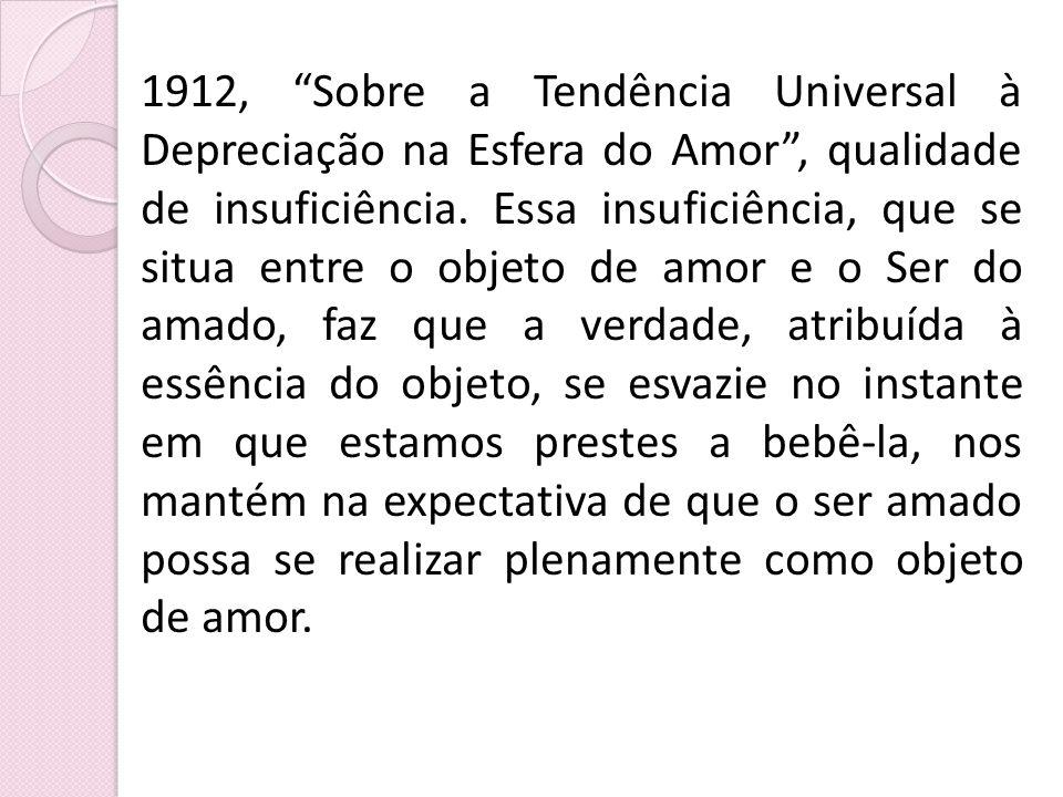 1912, Sobre a Tendência Universal à Depreciação na Esfera do Amor , qualidade de insuficiência.