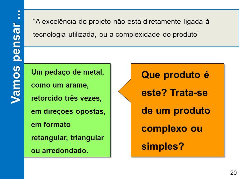 Vamos pensar ... A excelência do projeto não está diretamente ligada à tecnologia utilizada, ou a complexidade do produto