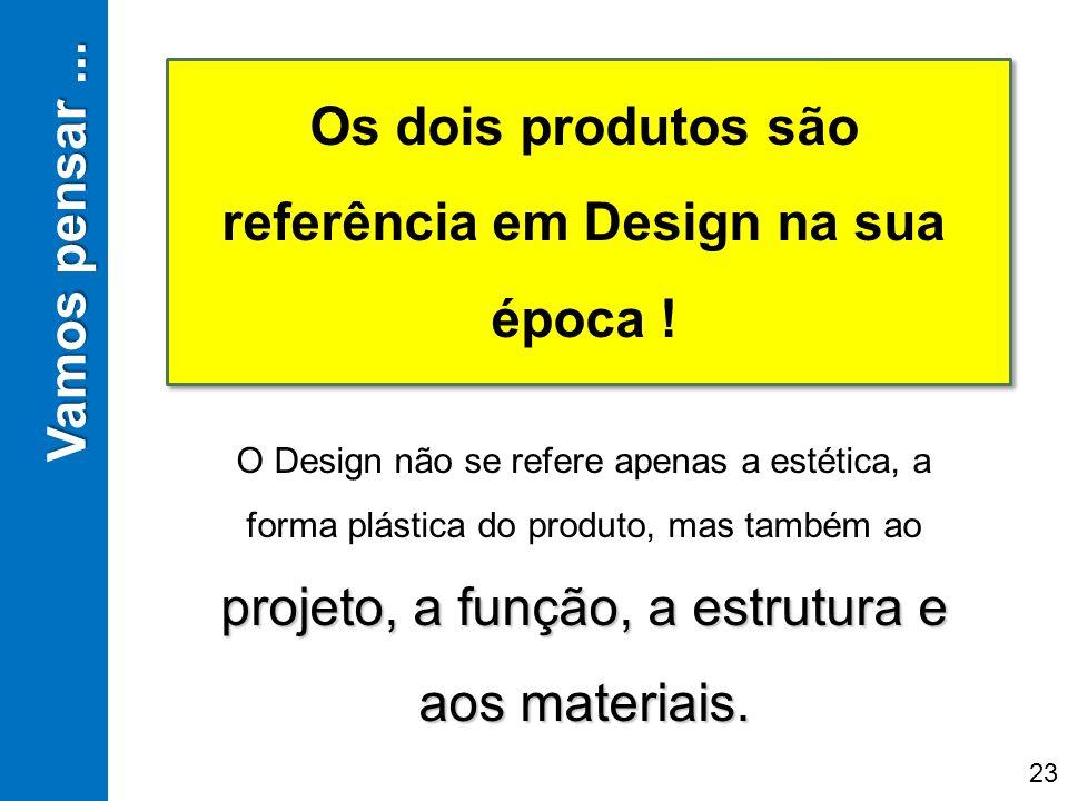 Os dois produtos são referência em Design na sua época !