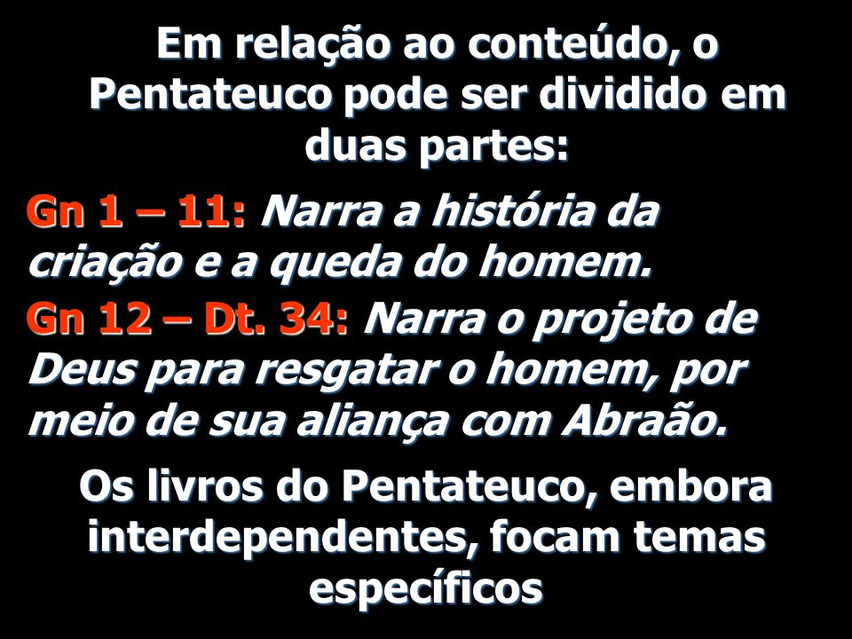 Em relação ao conteúdo, o Pentateuco pode ser dividido em duas partes: