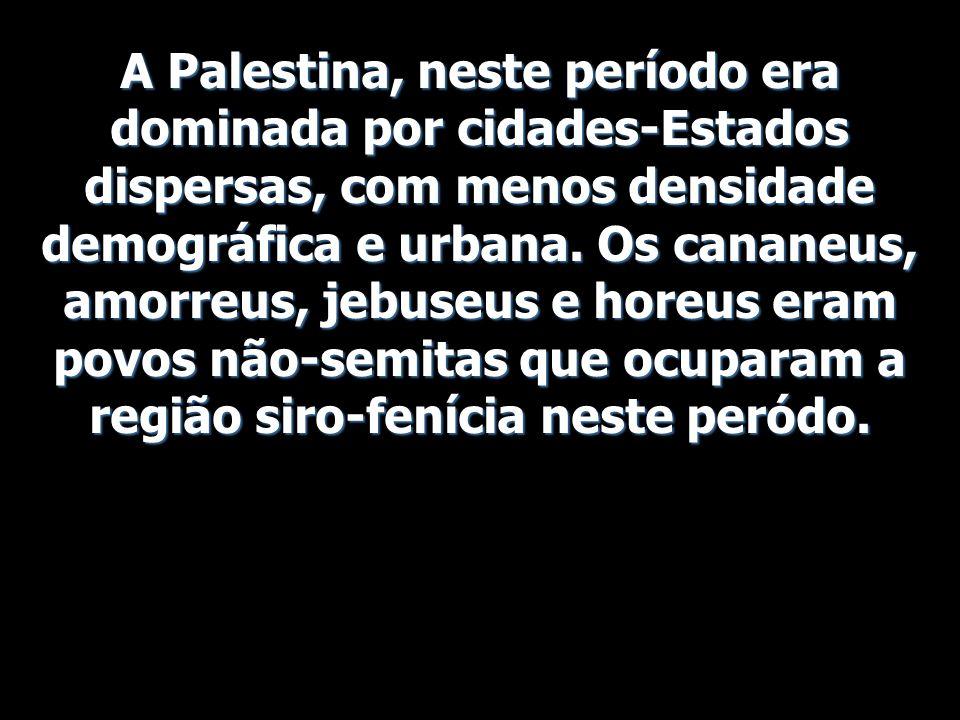 A Palestina, neste período era dominada por cidades-Estados dispersas, com menos densidade demográfica e urbana.