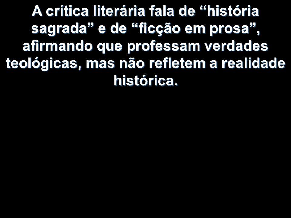 A crítica literária fala de história sagrada e de ficção em prosa , afirmando que professam verdades teológicas, mas não refletem a realidade histórica.
