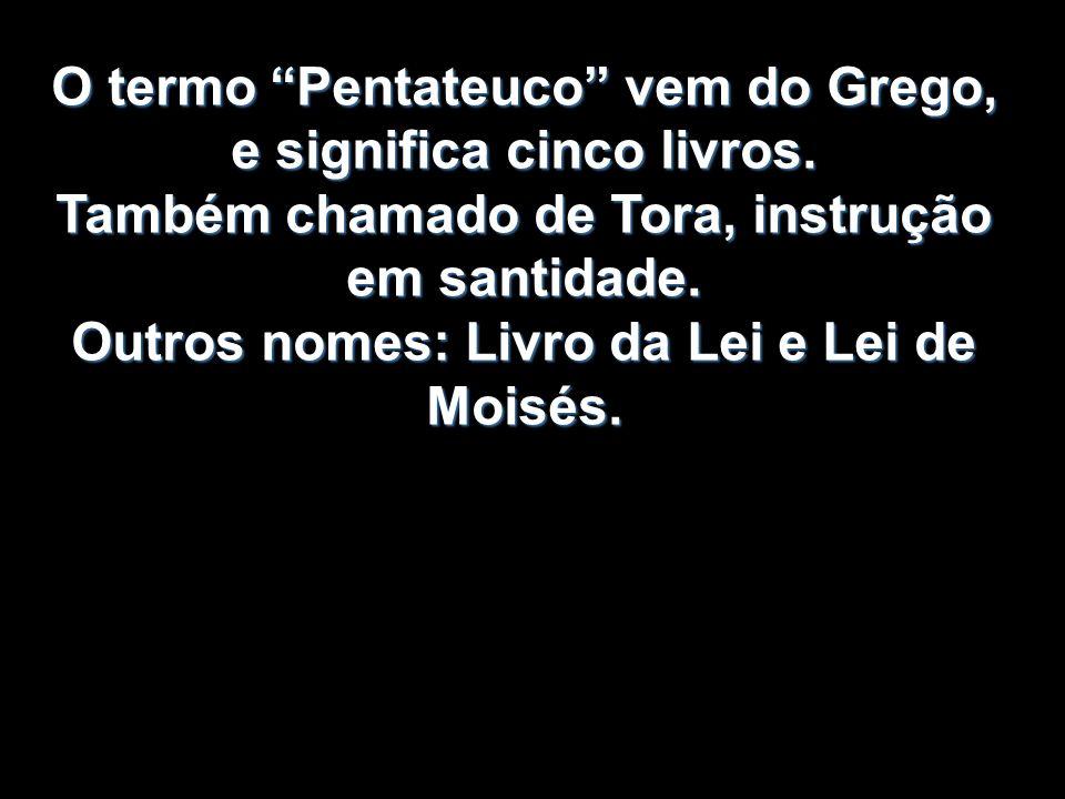 O termo Pentateuco vem do Grego, e significa cinco livros.