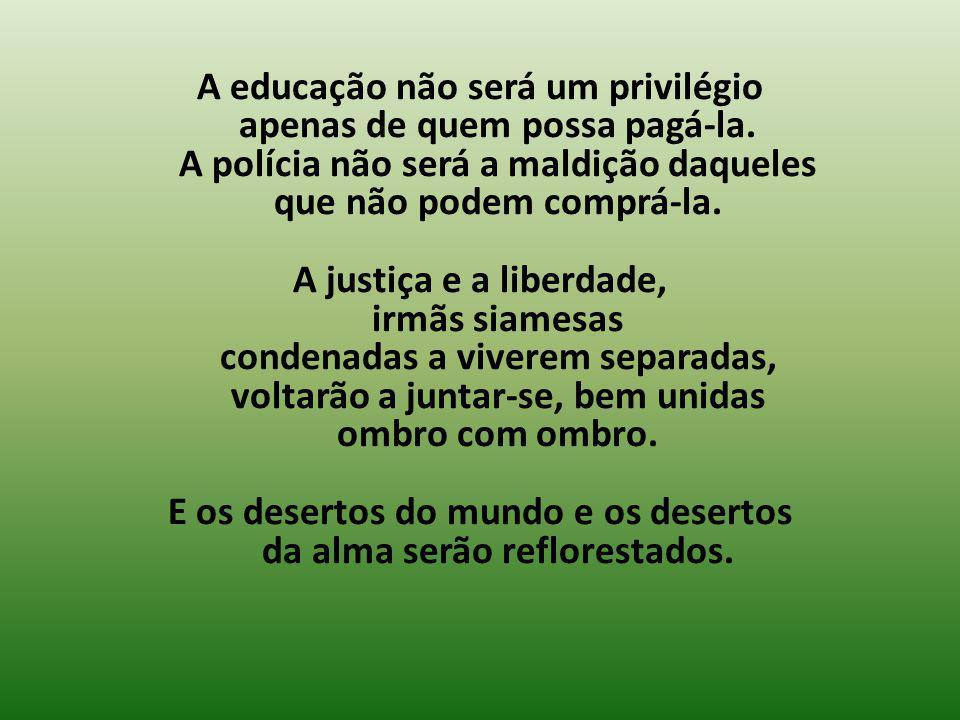 A educação não será um privilégio apenas de quem possa pagá-la