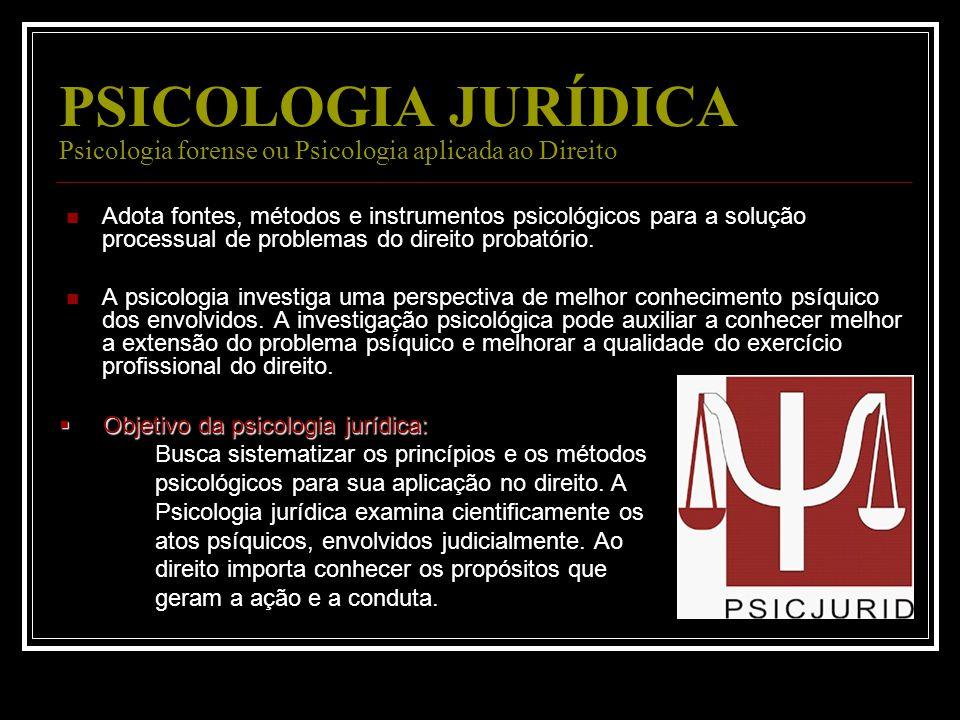 PSICOLOGIA JURÍDICA Psicologia forense ou Psicologia aplicada ao Direito