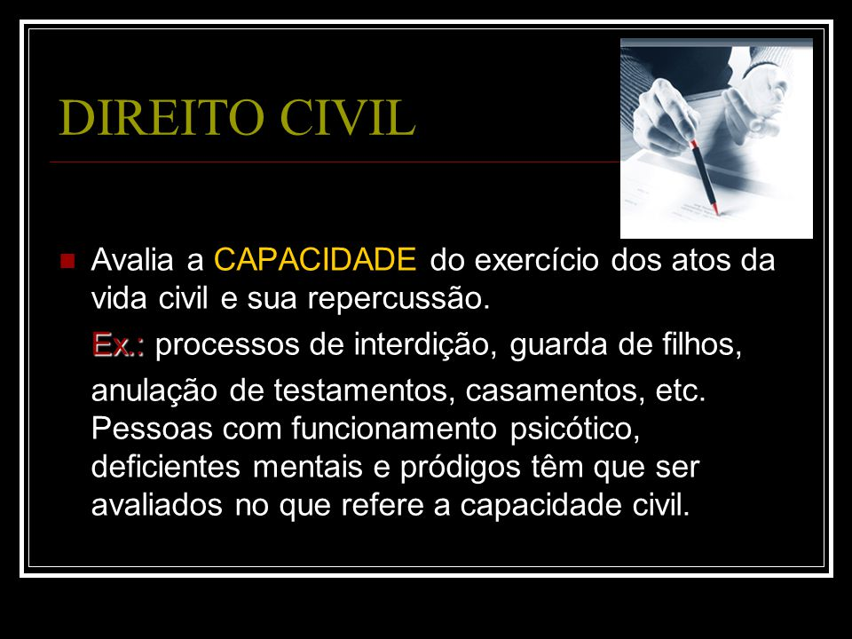 DIREITO CIVIL Avalia a CAPACIDADE do exercício dos atos da vida civil e sua repercussão. Ex.: processos de interdição, guarda de filhos,
