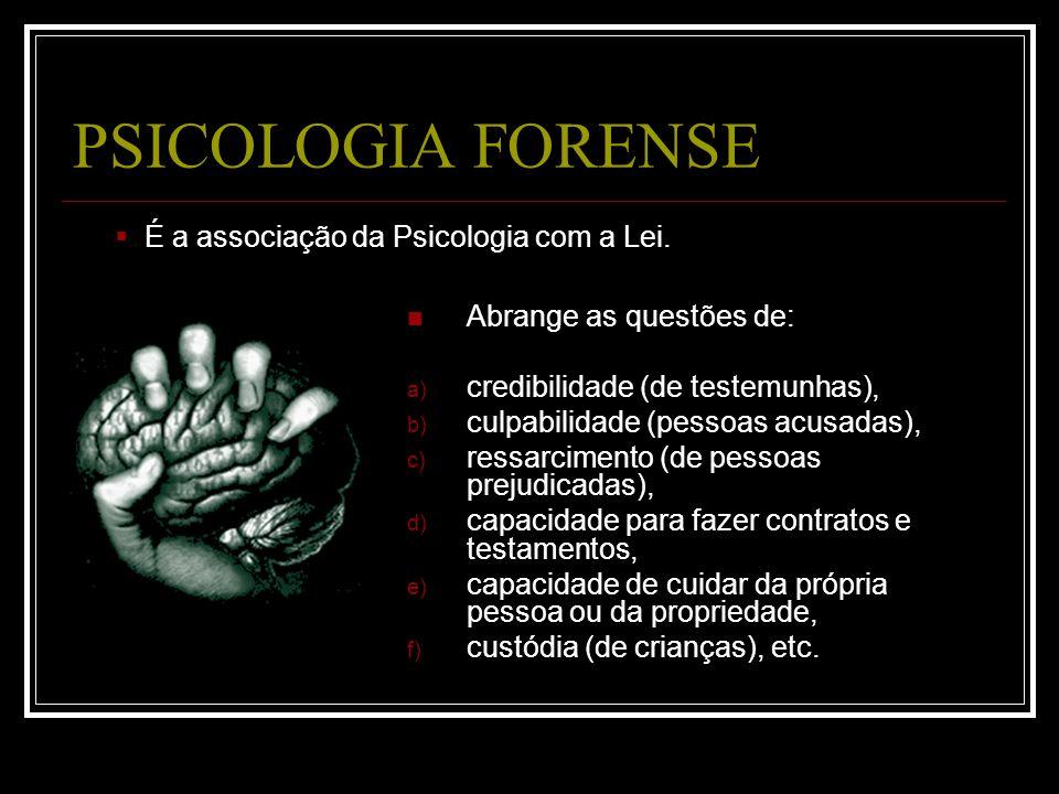 PSICOLOGIA FORENSE É a associação da Psicologia com a Lei.