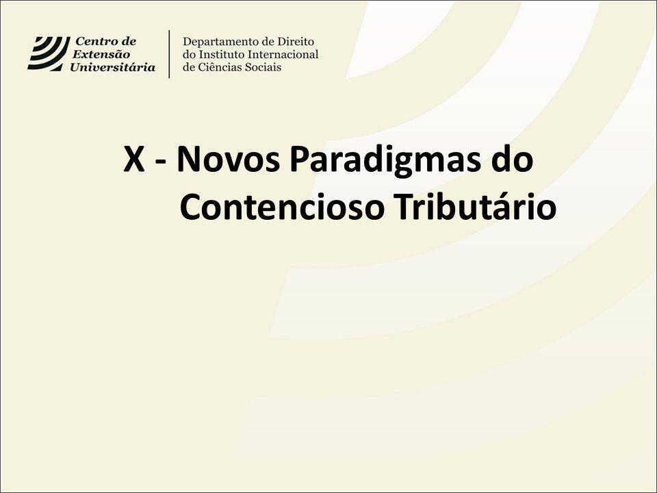 X - Novos Paradigmas do Contencioso Tributário