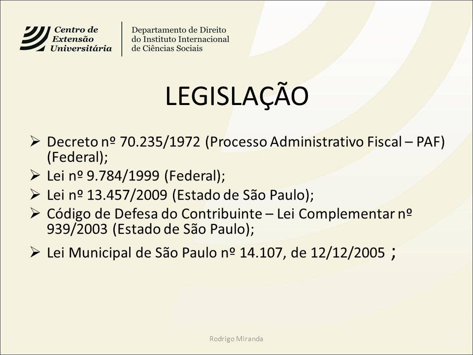 LEGISLAÇÃO Decreto nº 70.235/1972 (Processo Administrativo Fiscal – PAF) (Federal); Lei nº 9.784/1999 (Federal);
