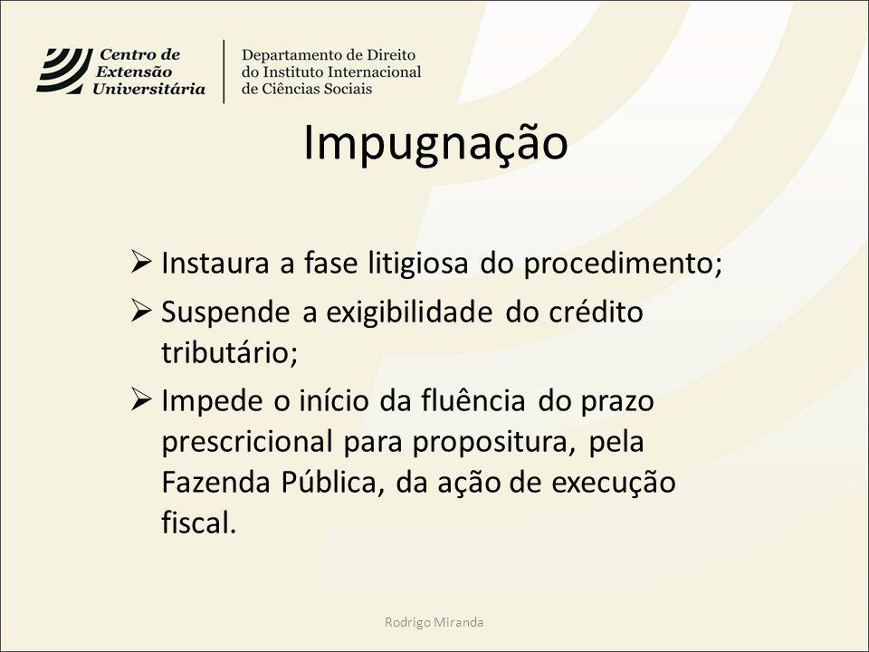 Impugnação Instaura a fase litigiosa do procedimento;
