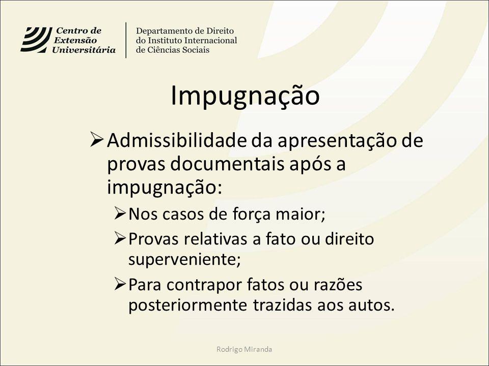 Impugnação Admissibilidade da apresentação de provas documentais após a impugnação: Nos casos de força maior;
