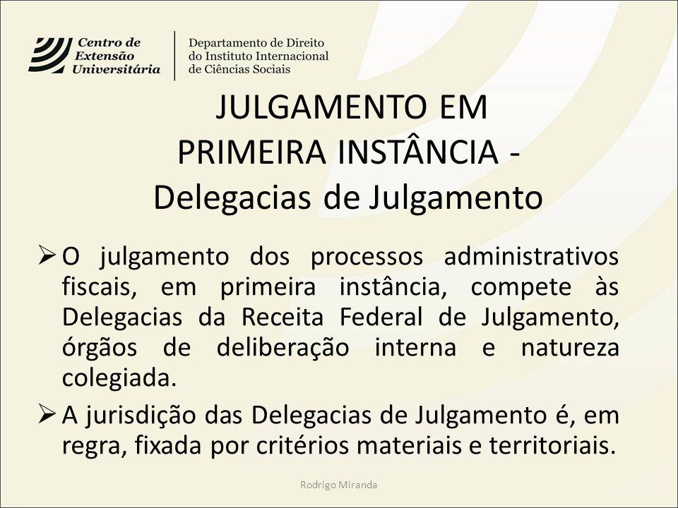 JULGAMENTO EM PRIMEIRA INSTÂNCIA - Delegacias de Julgamento