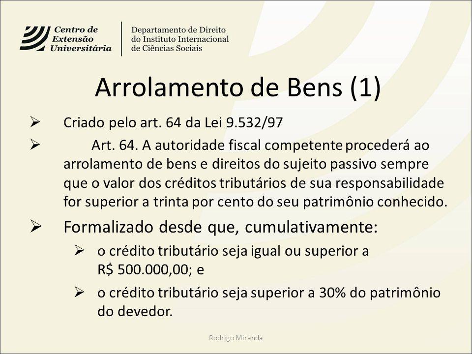 Arrolamento de Bens (1) Formalizado desde que, cumulativamente: