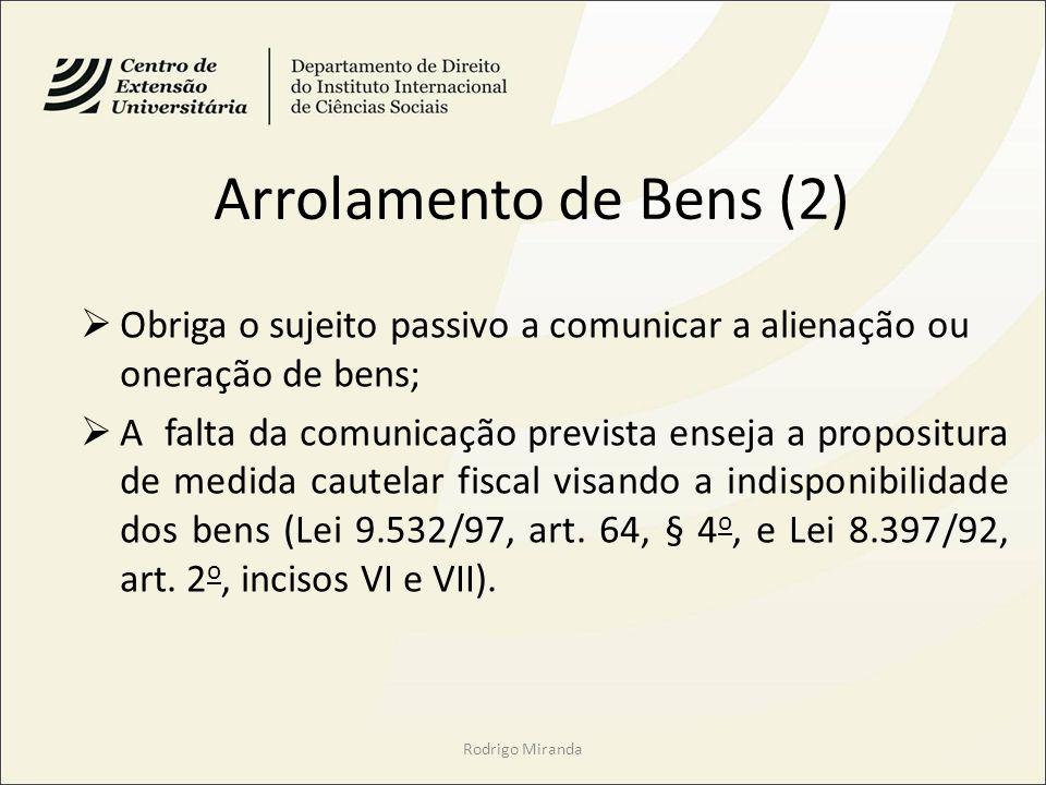 Arrolamento de Bens (2) Obriga o sujeito passivo a comunicar a alienação ou oneração de bens;