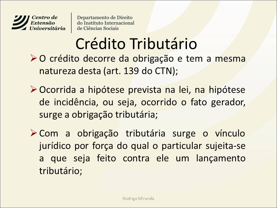 Crédito Tributário O crédito decorre da obrigação e tem a mesma natureza desta (art. 139 do CTN);