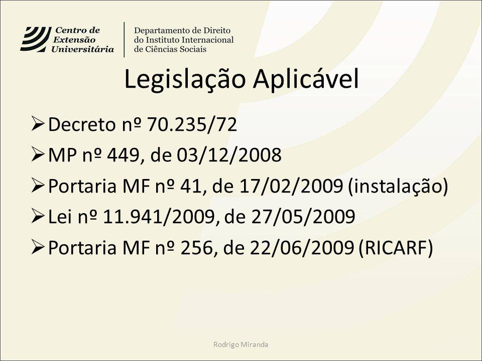 Legislação Aplicável Decreto nº 70.235/72 MP nº 449, de 03/12/2008