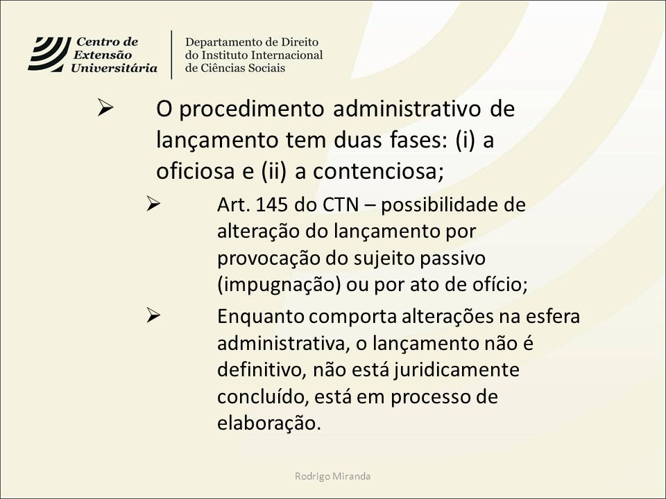 O procedimento administrativo de lançamento tem duas fases: (i) a oficiosa e (ii) a contenciosa;